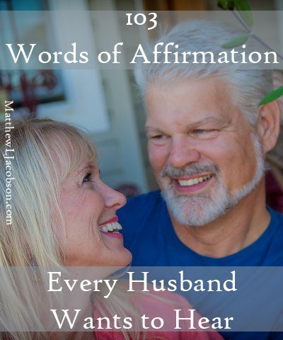 Wives speak powerfully into the lives of their husbands. Use your power to build him up. 103 Words of Affirmation Every Husband Wants to Hear.
