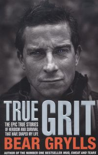 True grit: the epic true stories of survival and heroism that have shaped my life by Bear Grylls  Written by Bear Grylls, this book contains the inspirational true stories of one of the world's most intrepid explorers.