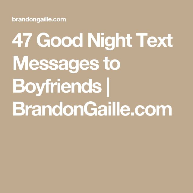 47 Good Night Text Messages to Boyfriends | BrandonGaille.com