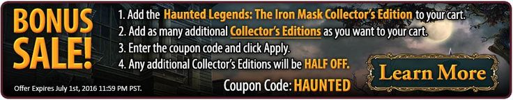 Bonus #Sale! Buy Haunted Legends 8: The Iron Mask Collector's Edition and get any number of additional Collector's Edition #games HALF OFF! Use coupon code HAUNTED at checkout. Offer expires July 1st, 2016. http://wholovegames.com/hidden-object/haunted-legends-8-the-iron-mask-collectors-edition.html