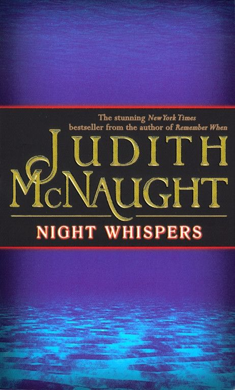 Night Whispers Mass Market Paperback ? July 1, 1999 by Judith McNaught (Author) Nine New York Times bestsellers and more than twenty million books in print have affirmed Judith McNaught's stature as t