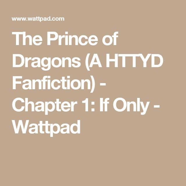 The Prince of Dragons (A HTTYD Fanfiction) - Chapter 1: If Only - Wattpad