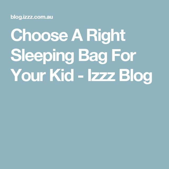 Choose A Right Sleeping Bag For Your Kid - Izzz Blog