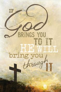 If God Brings You To It, He Will Bring You Through It