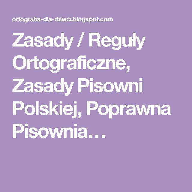 Zasady / Reguły Ortograficzne, Zasady Pisowni Polskiej, Poprawna Pisownia…