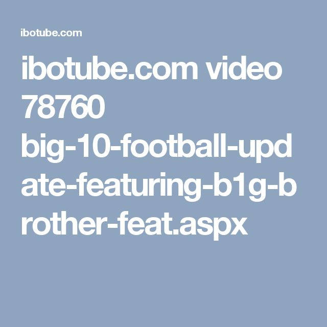 ibotube.com video 78760 big-10-football-update-featuring-b1g-brother-feat.aspx