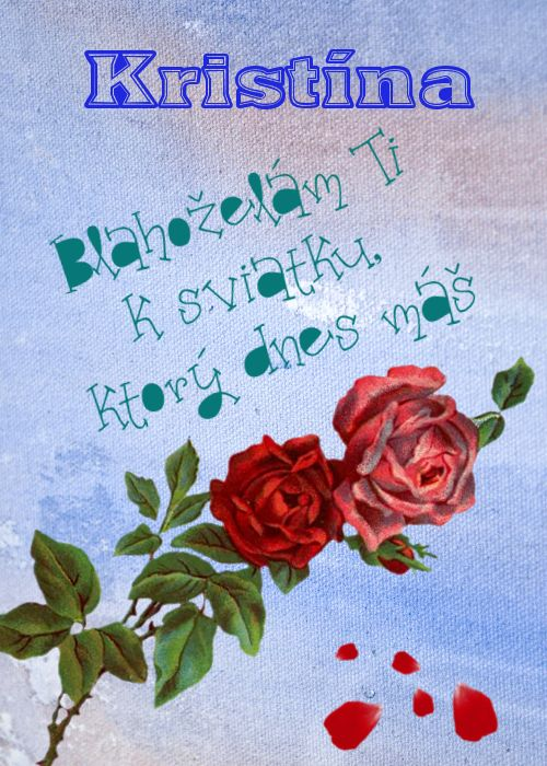 Kristína Blahoželám Ti k sviatku, ktorý dnes máš