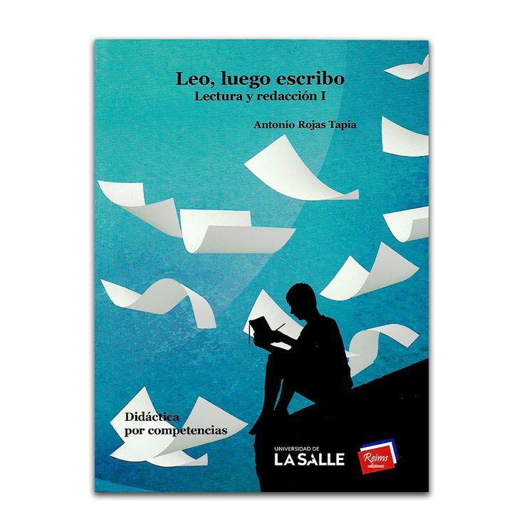 Leo, luego escribo. Lectura y redacción I  – Antonio Rojas Tapia – Universidad de la Salle www.librosyeditores.com Editores y distribuidores