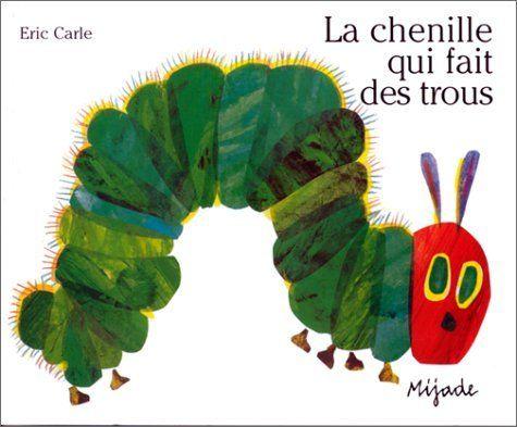 La Chenille Qui Fait Des Trous (Rupsje Nooitgenoeg)  --> leuk voor zowel taalinitiatie als formeel taalonderwijs