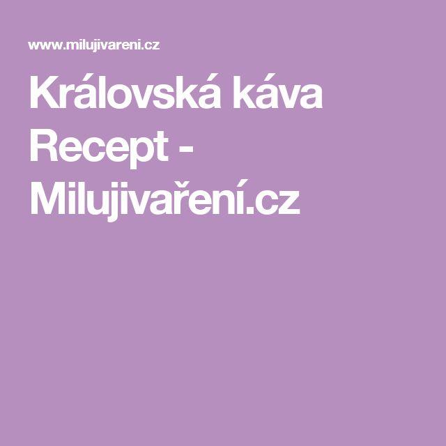 Královská káva Recept - Milujivaření.cz