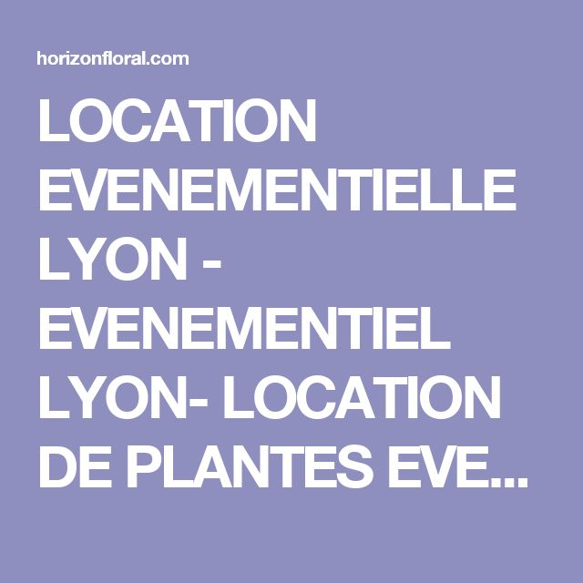 LOCATION EVENEMENTIELLE LYON - EVENEMENTIEL LYON- LOCATION DE PLANTES EVENEMENTIELLE LYON | Horizonfloral