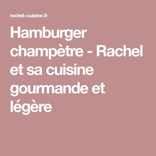 Hamburger champètre - Rachel et sa cuisine gourmande et légère