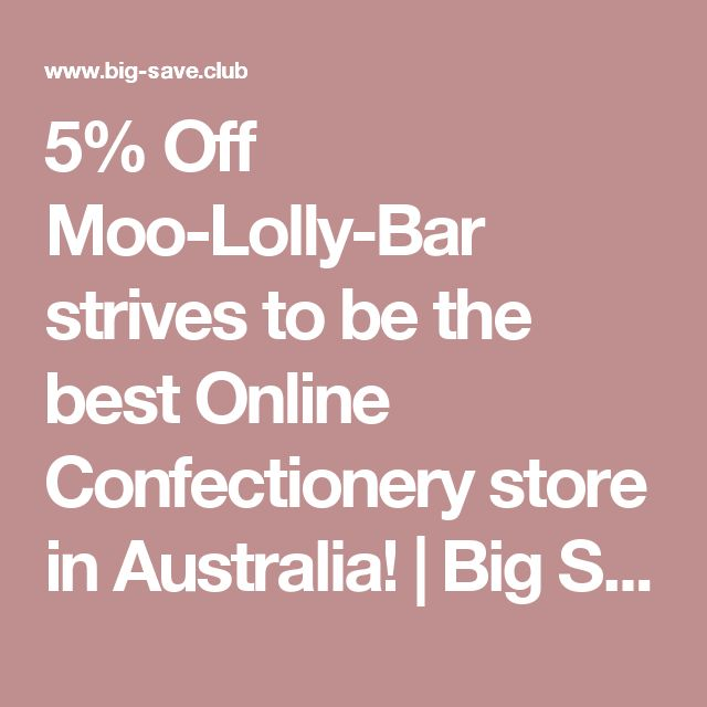 5% Off Moo-Lolly-Bar strives to be the best Online Confectionery store in Australia! | Big Save Club