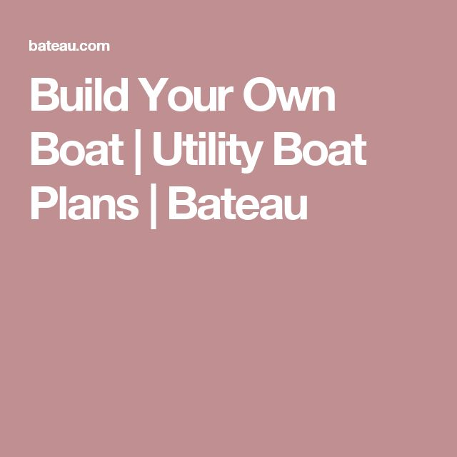 Build Your Own Boat | Utility Boat Plans | Bateau