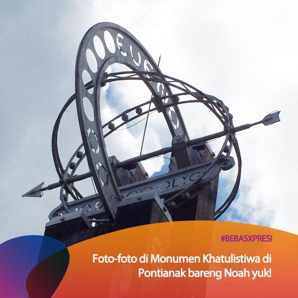 Siapa yang mau foto bareng Noah di depan Monumen Khatulistiwa di Pontianak bareng personil Noah? Vote makanya untuk daerah kamu di bebasxpresi.com! #BebasXpresi