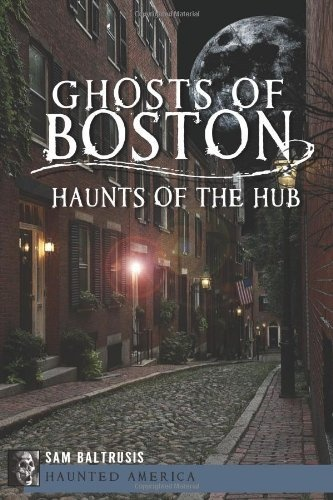 Ghosts of Boston: Haunts of the Hub (Haunted America) by Sam Baltrusis, http://www.amazon.com/dp/1609497422/ref=cm_sw_r_pi_dp_ntyDqb18F3AFV