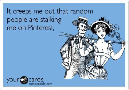 Pinterest stalkers.