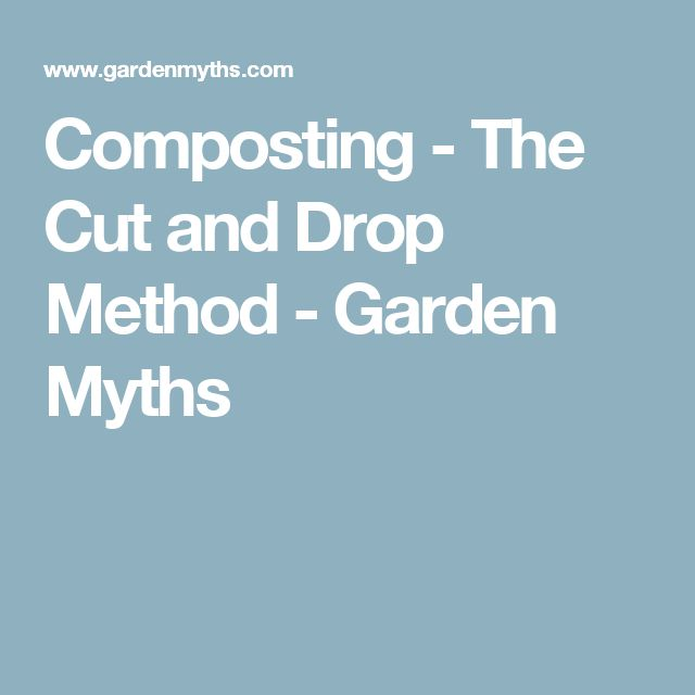 Composting - The Cut and Drop Method - Garden Myths