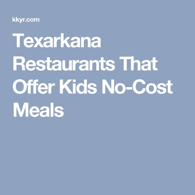 Texarkana Restaurants That Offer Kids No-Cost Meals
