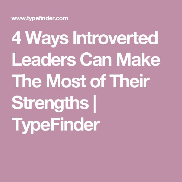 4 Ways Introverted Leaders Can Make The Most of Their Strengths | TypeFinder