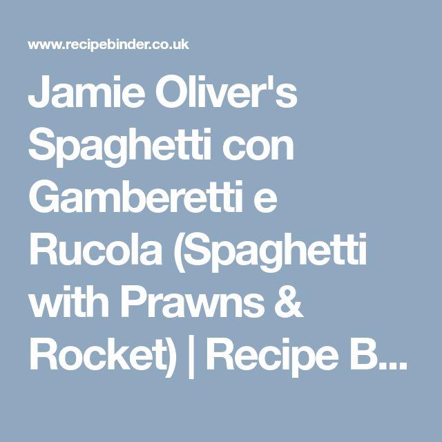 Jamie Oliver's Spaghetti con Gamberetti e Rucola (Spaghetti with Prawns & Rocket) | Recipe Binder
