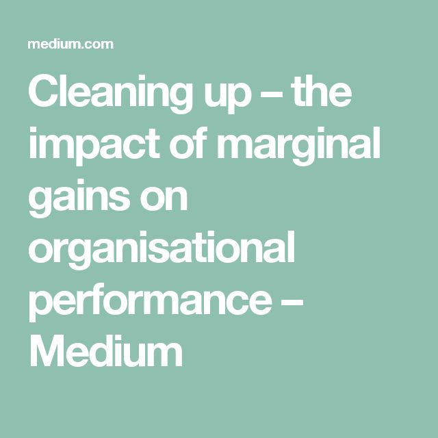 Cleaning up – the impact of marginal gains on organisational performance – Medium