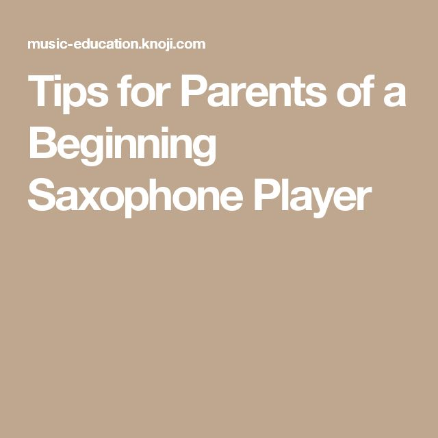 tips for parents of a beginning saxophone player sax pinterest