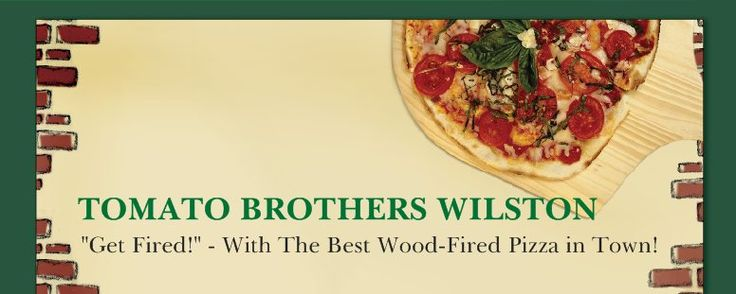 TOMATO BROTHERS WILSTON The Best Wood-Fired Pizza in Town! free kids meal wed-sun 5-6 with large pizza