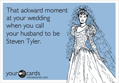 That ackward moment at your wedding when you call your husband to be Steven Tyler. *I just made this @aeroangie*