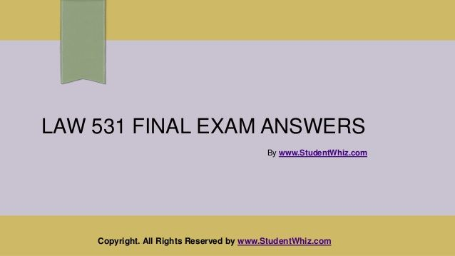 www.StudentWhiz.com To download the complete LAW 531 final exam answers free click http://goo.gl/EHiC2K