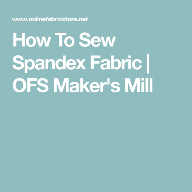 How To Sew Spandex Fabric | OFS Maker's Mill