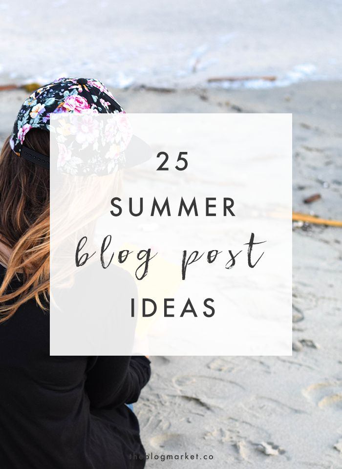 25 Summer Blog Post Ideas | The Blog Market