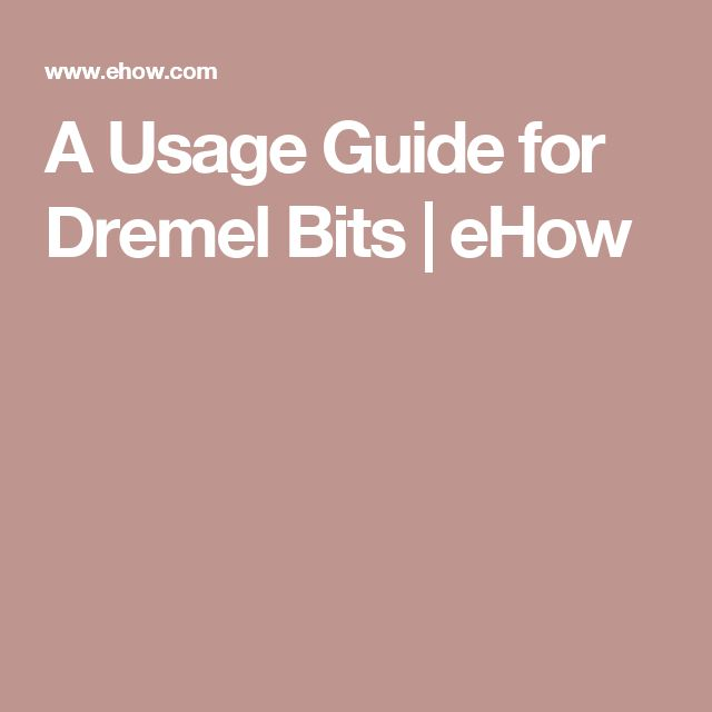 A Usage Guide for Dremel Bits | eHow                                                                                                                                                                                 More