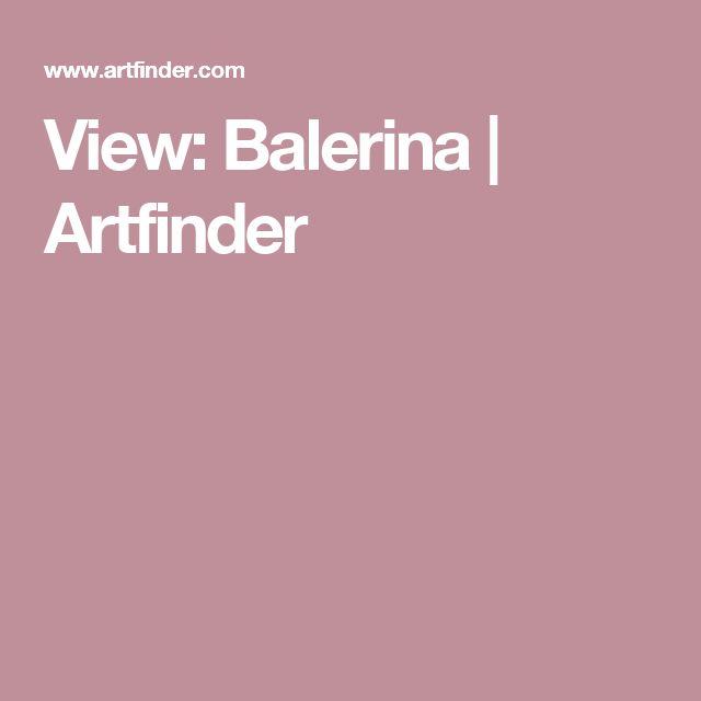 View: Balerina   Artfinder