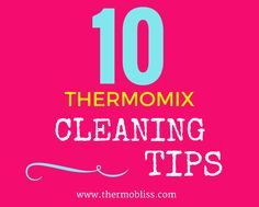 Keep your Thermomix looking sparking clean with out 10 Tips For Cleaning Your Thermomix!