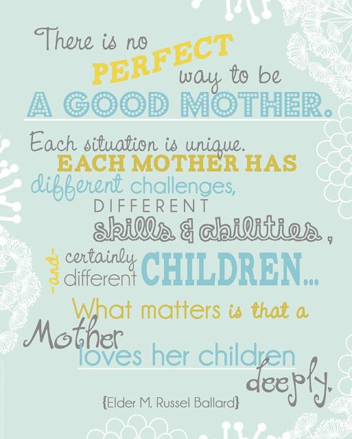 There is no perfect way to be a good Mother... #motherhood #parenting #quotes