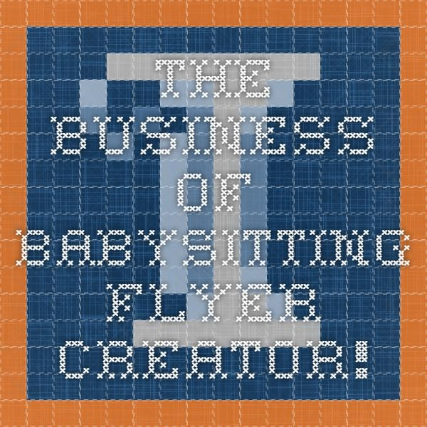The Business of Babysitting - Flyer Creator!