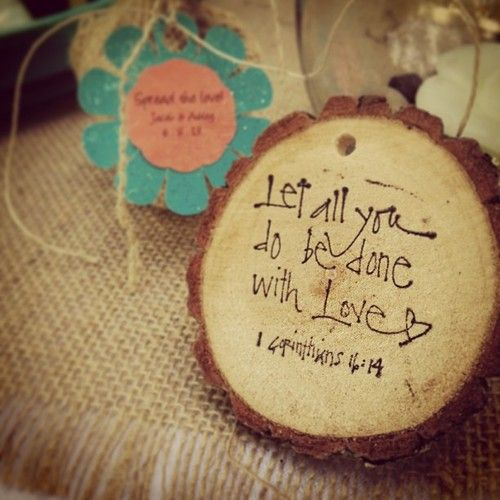 1 Corinthians. I like the thought of writing bible quotes onto sliced logs