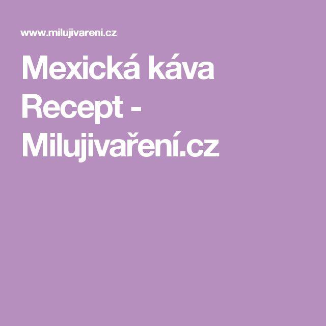 Mexická káva Recept - Milujivaření.cz