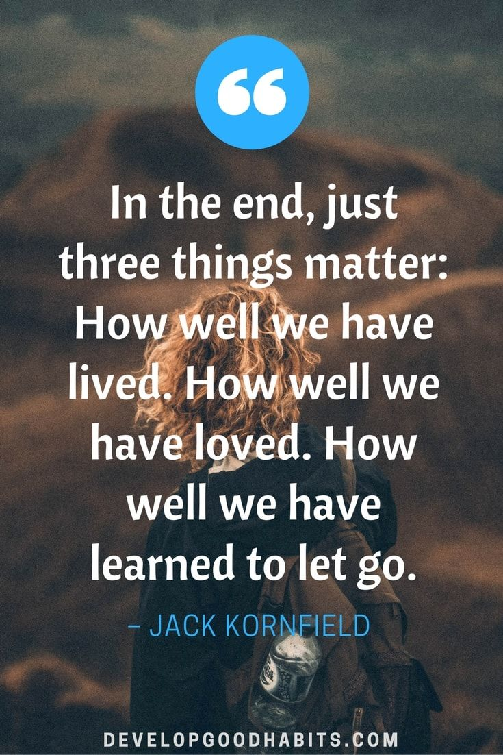 mindfulness:  live, love, let go | quote on Mindfulness. From a collection of 67 mindfulness quotes. See them here:https://www.developgoodhabits.com/mindfulness-quotes/