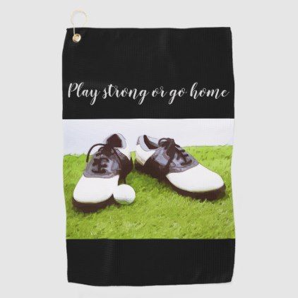 Play strong or go home with golf shoe and ball golf towel | Zazzle.com