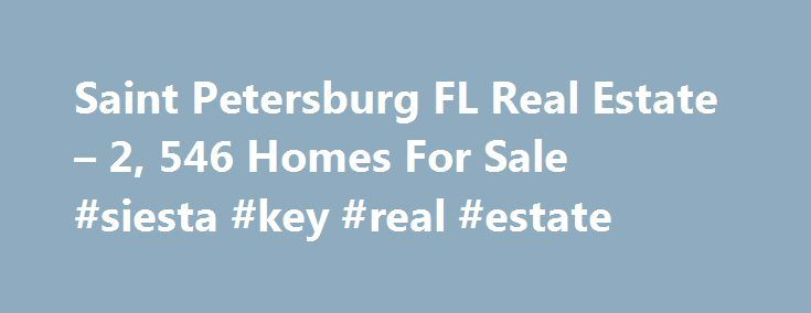 Saint Petersburg FL Real Estate – 2, 546 Homes For Sale #siesta #key #real #estate http://real-estate.remmont.com/saint-petersburg-fl-real-estate-2-546-homes-for-sale-siesta-key-real-estate/  #st petersburg fl real estate # Saint Petersburg FL Real Estate For Sale By Agent By Owner New Construction Foreclosures These properties are currently listed for sale. They are owned by a bank or a lender who took ownership through foreclosure proceedings. These are also known as bank-owned or real…