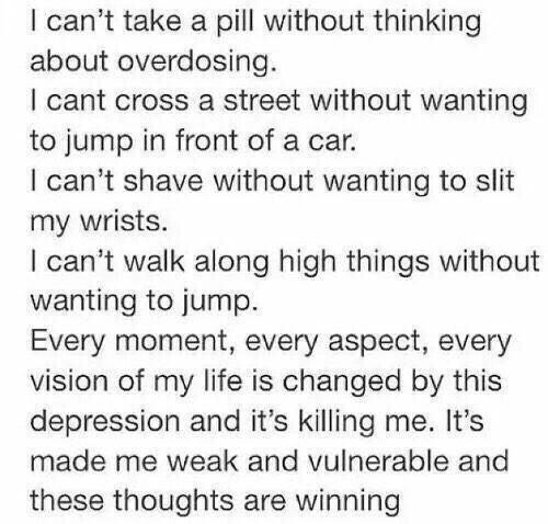 Way to true!! It's awful. The way I cross roads everyday and I just want to sit in the road and wait. The way I want to climb to the top of a mountain and jump off. The way that while I'm dying that's the most alive I'll ever feel.