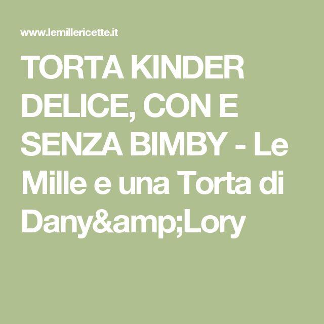 TORTA KINDER DELICE, CON E SENZA BIMBY - Le Mille e una Torta di Dany&Lory