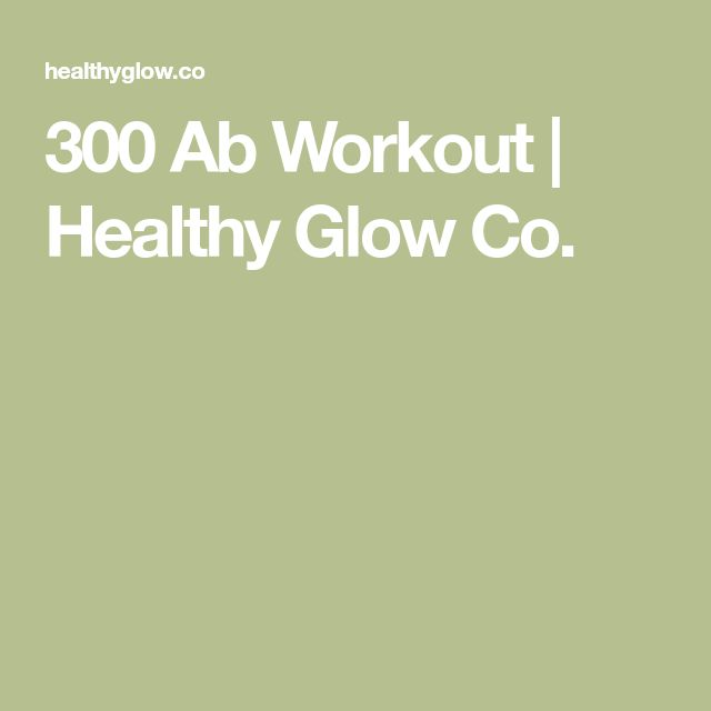 300 Ab Workout | Healthy Glow Co.