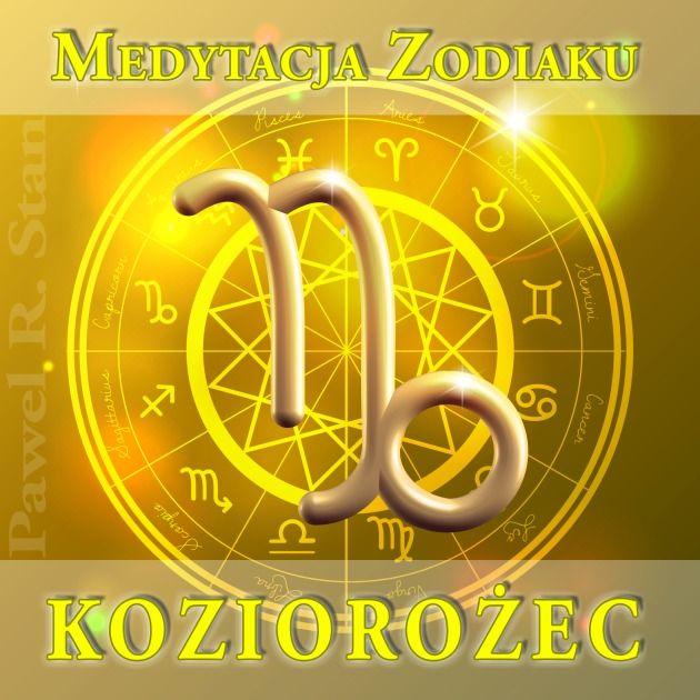 Medytacja Zodiaku – KOZIOROŻEC (integracja Ja z Cieniem)