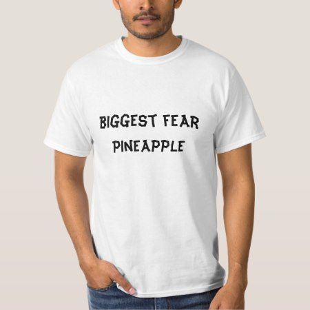 Biggest Fear:  pineapple T-Shirt - tap to personalize and get yours