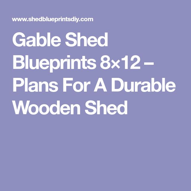 Gable Shed Blueprints 8×12 – Plans For A Durable Wooden Shed