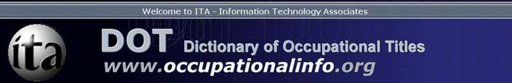 Dictionary of Occupational Titles DOT - Job Descriptions - www.occupationalinfo.org    Resource for Work and Ergonomic Evals