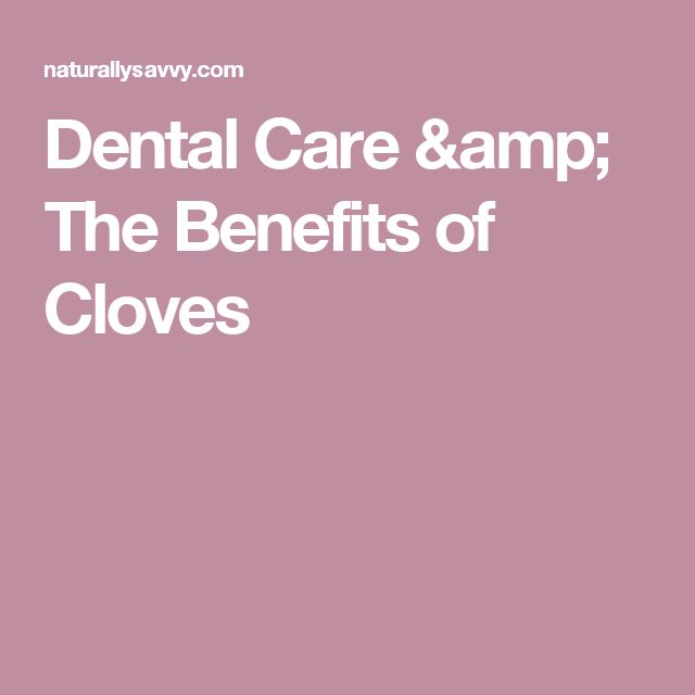 Dental Care & The Benefits of Cloves